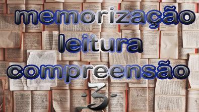 Memorização, Leitura e Compreensão - Parte 3
