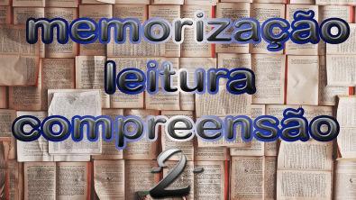 Memorização, Leitura e Compreensão - Parte 2