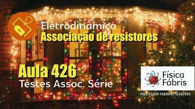 Testes Associação em Série [FÍSICA FÁBRIS] Aula 426 Eletricidade Eletrodinâmica