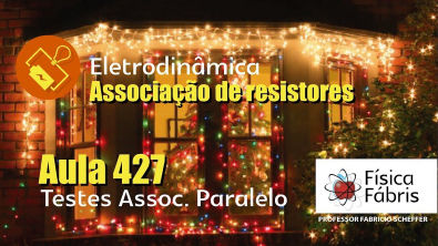 Testes Associação em Paralelo [FÍSICA FÁBRIS] Aula 427 Eletricidade Eletrodinâmica