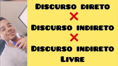 DISCURSO DIRETO X DISCURSO INDIRETO X DISCURSO INDIRETO LIVRE