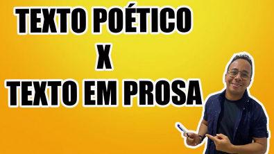 TEXTO POÉTICO X TEXTO EM PROSA