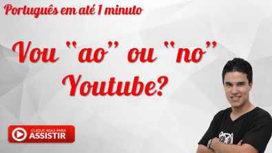 "Vou ""ao"" ou ""no"" youtube? 