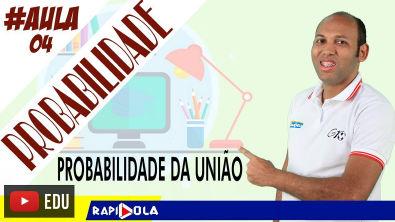 PROBABILIDADE DA UNIÃO E EVENTOS MUTUAMENTE EXCLUSIVOS   AULA 4