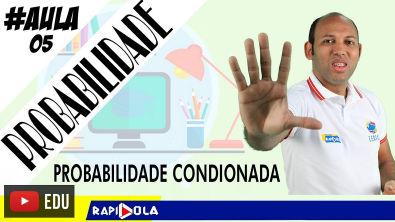 PROBABILIDADE CONDICIONADA   AULA 5