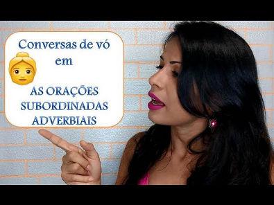 Orações Subordinadas Adverbiais - Conversas de vó - soluços (gramática - português)