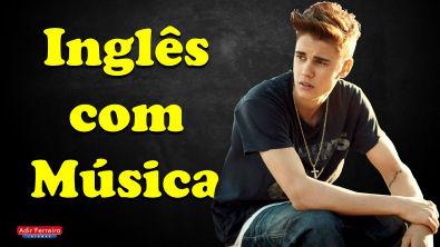 INGLÊS COM MÚSICA - Love Yourself (Justin Bieber)