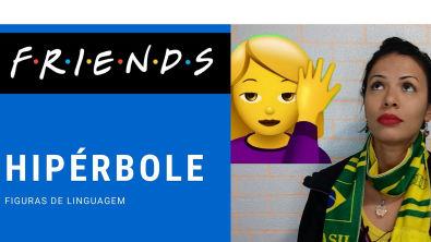 Hipérbole com a série FRIENDS #6 Figuras de linguagem (português)