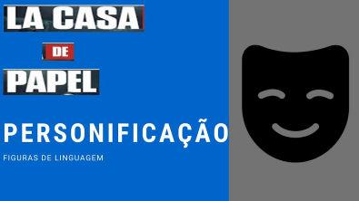 Personificação com a série La Casa de Papel #5 Figuras de Linguagem (gramática - português)