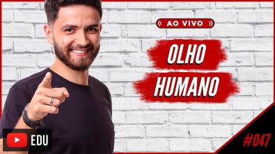 AO VIVO | #47 Olho Humano