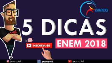5 Dicas ENEM (Top Five) - ENEM 2018 - Pergunta Pro Toid