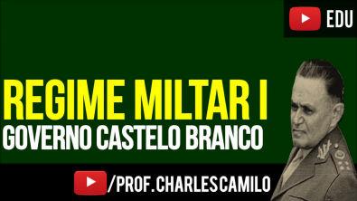 REGIME MILITAR 1: GOVERNO CASTELO BRANCO