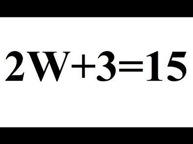 Qual o valor de w em 2W + 3 = 15 ?