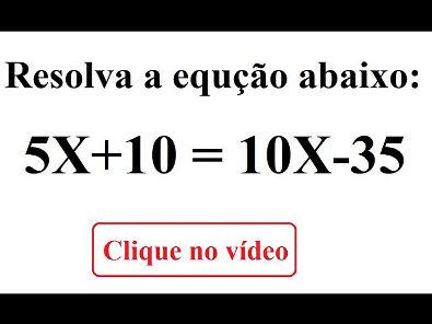 Qual o valor de X na equação: 5X + 10 = 10X - 35