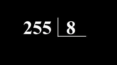 Quanto é 255 dividido por 8 ?