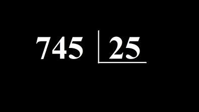 RESOLVA a conta: 745 dividido por 25