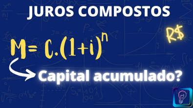 JUROS COMPOSTOS - QUAL O CAPITAL ACUMULADO? (MONTANTE)