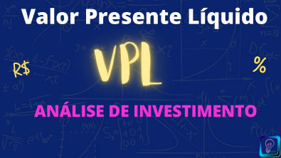 VALOR PRESENTE LÍQUIDO - ANÁLISE DE INVESTIMENTO (VPL)