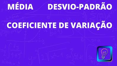 DESVIO-PADRÃO, COEFICIENTE DE VARIAÇÃO E MÉDIA