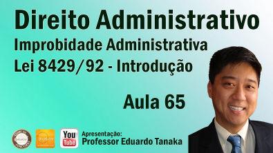 Direito Administrativo - Aula 65 (Improbidade Administrativa - Introdução)