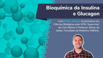 LIVE - Bioquímica da Insulina e Glucagon com Pedro Sultano