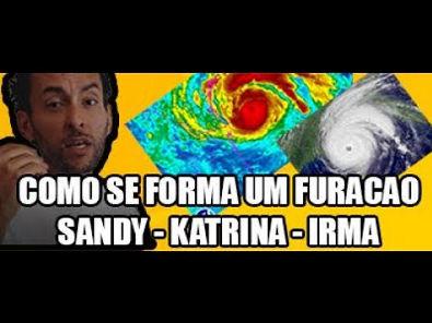 Como se forma um furacão? Sandy, Katrina, Irma GEO 09