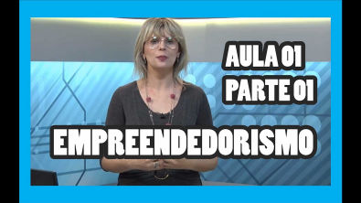 EMPREENDEDORISMO AULA 01 - PARTE I - PANORAMA DO EMPREENDEDORISMO