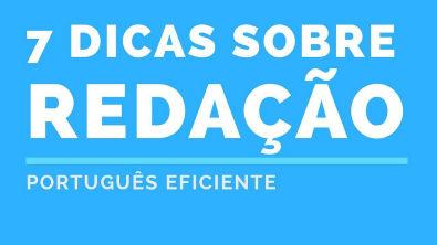 7 DICAS SOBRE REDAÇÃO | PORTUGUÊS EFICIENTE