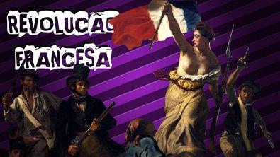 HISTÓRIA GERAL #17 REVOLUÇÃO FRANCESA