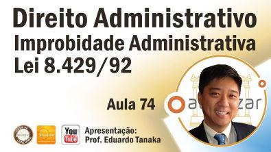 Direito Administrativo - Aula 74 (Improbidade Administrativa - Procedimento Administrativo)