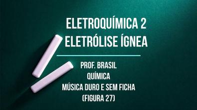 2º ano Videoaula 29 - Eletroquímica 2 (Eletrólise Ígnea)