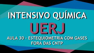 Intensivo UERJ Química - AULA 30 - Estequiometria com Gases fora das CNTP
