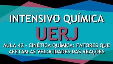 Intensivo UERJ Química - AULA 42- Cinética química II: Fatores que afetam a velocidade das reações