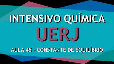 Intensivo UERJ Química - AULA 45 - Equilíbrio Químico II: A Constante de Equilíbrio químico Kc