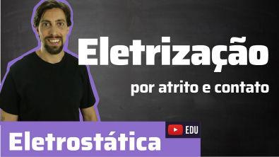 Física - Eletrostática: Eletrização por atrito e contato