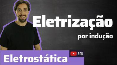 Física - Eletrostática: Eletrização por Indução