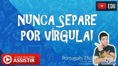NUNCA SEPARE POR VÍRGULA | Português Eficiente