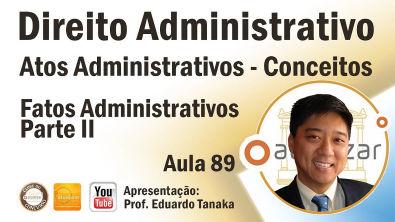 Direito Administrativo - Atos Administrativos - Fatos Administrativos Parte (II) - Aula 89