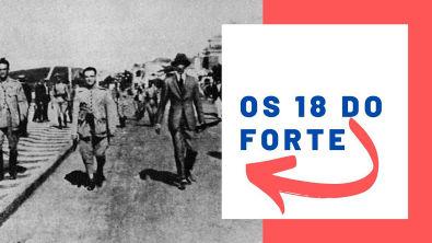 TENENTISMO - A Revolta dos 18 do Forte