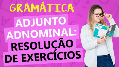 ADJUNTO ADNOMINAL: RESOLUÇÃO COMENTADA DE EXERCÍCIOS - Profa Pamba
