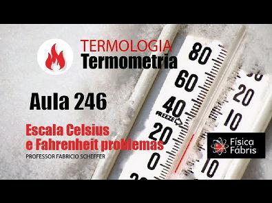 1.4.4Termometria escala Celsius e Fahrenheit aval aprendizado [FÍSICA FÁBRIS] Aula 246 TERMOLOGIA
