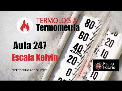 1.4.6 Termometria escala Kelvin [FÍSICA FÁBRIS] Aula 247 TERMOLOGIA