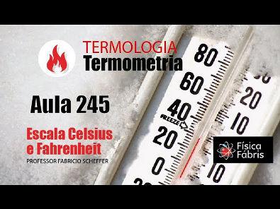1.4.3 Escala Celsius e Fahrenheit [FÍSICA FÁBRIS] Aula 245 TERMOLOGIA Termometria