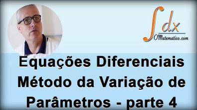 Grings - Equação Diferencial - Método da Variação dos Parâmetros - Parte 4