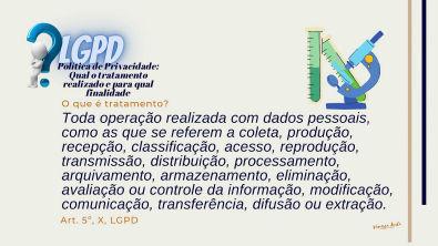 Política de Privacidade - Tópico - Qual tratamento realizado e para qual finalidade - LGPD