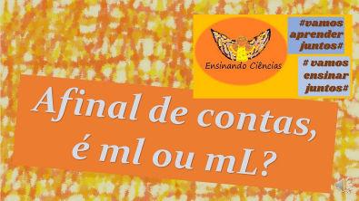 Video 12 - #ensinandociencias #vamosaprenderjuntos Afinal é ml ou mL?