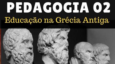 Educação na Grécia Antiga - PEDAGOGIA 02