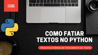 COMO TRATAR VARIÁVEIS TIPO STRING NO PYTHON - FATIAMENTO, SUBSTITUIÇAO E MUITO MAIS?