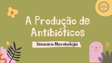 A Produção de Antibióticos