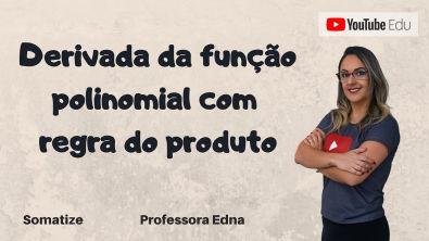 Derivada da função polinomial com regra do produto - Somatize - Professora Edna Mendes
